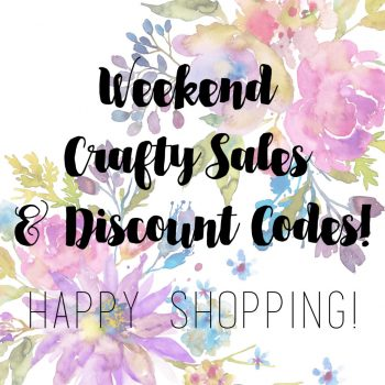 UPDATED! Weekend Crafty Sales and Discounts (+GIVEAWAY!)